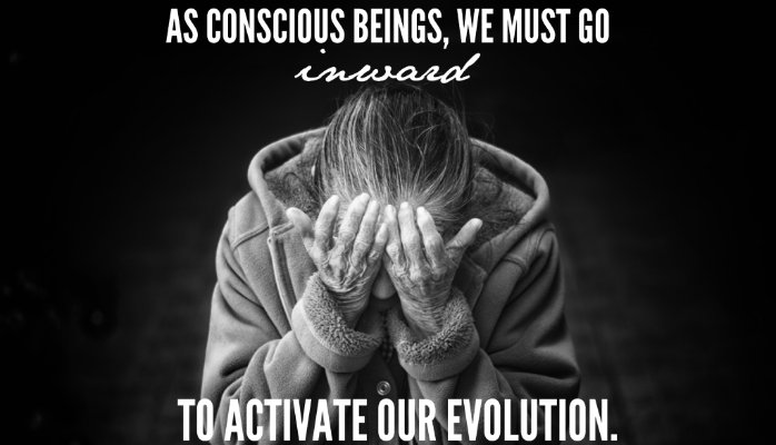 We Must Go Inward to Activate Our Evolution